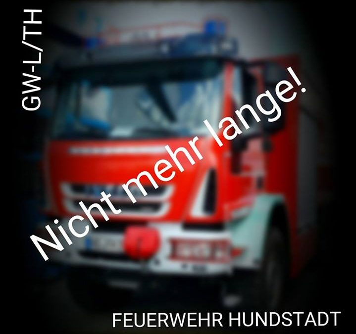 Nicht mehr lange… GW-L/TH Hundstadt