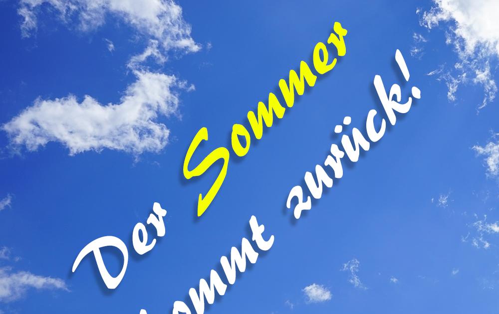 Der Sommer kommt zurück!